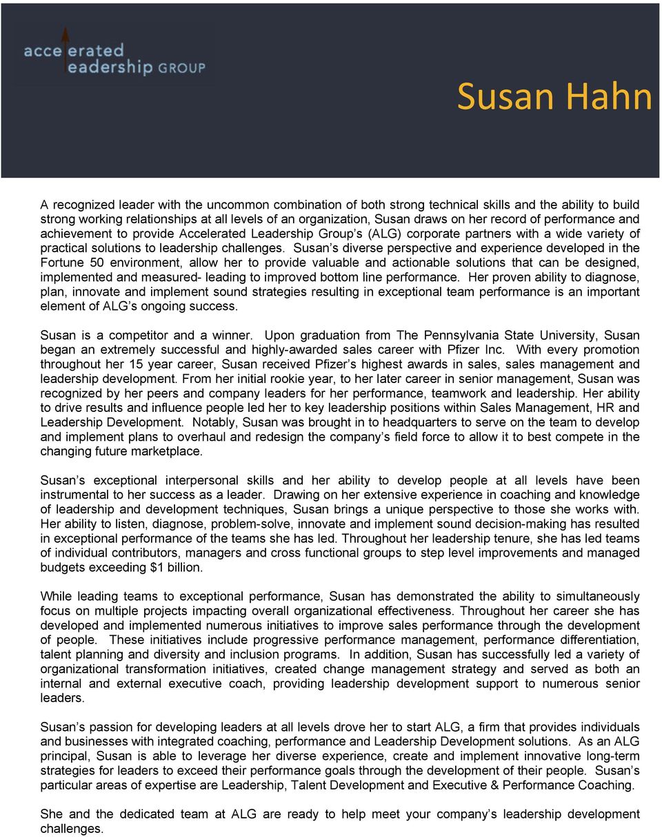 Susan s diverse perspective and experience developed in the Fortune 50 environment, allow her to provide valuable and actionable solutions that can be designed, implemented and measured- leading to