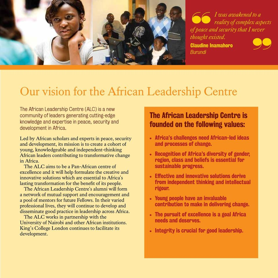 Led by African scholars and experts in peace, security and development, its mission is to create a cohort of young, knowledgeable and independent-thinking African leaders contributing to