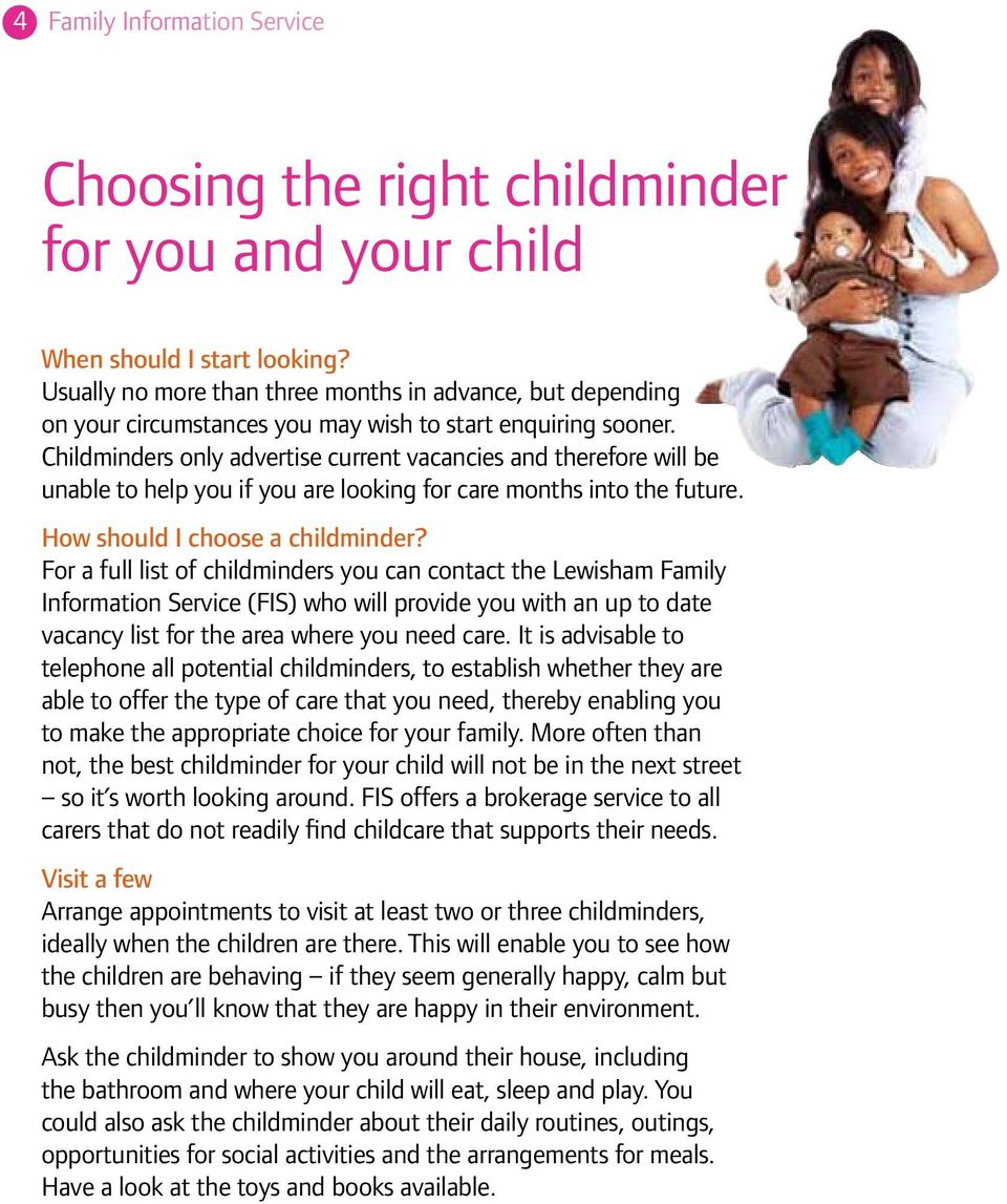 Childminders only advertise current vacancies and therefore will be unable to help you if you are looking for care months into the future. How should I choose a childminder?
