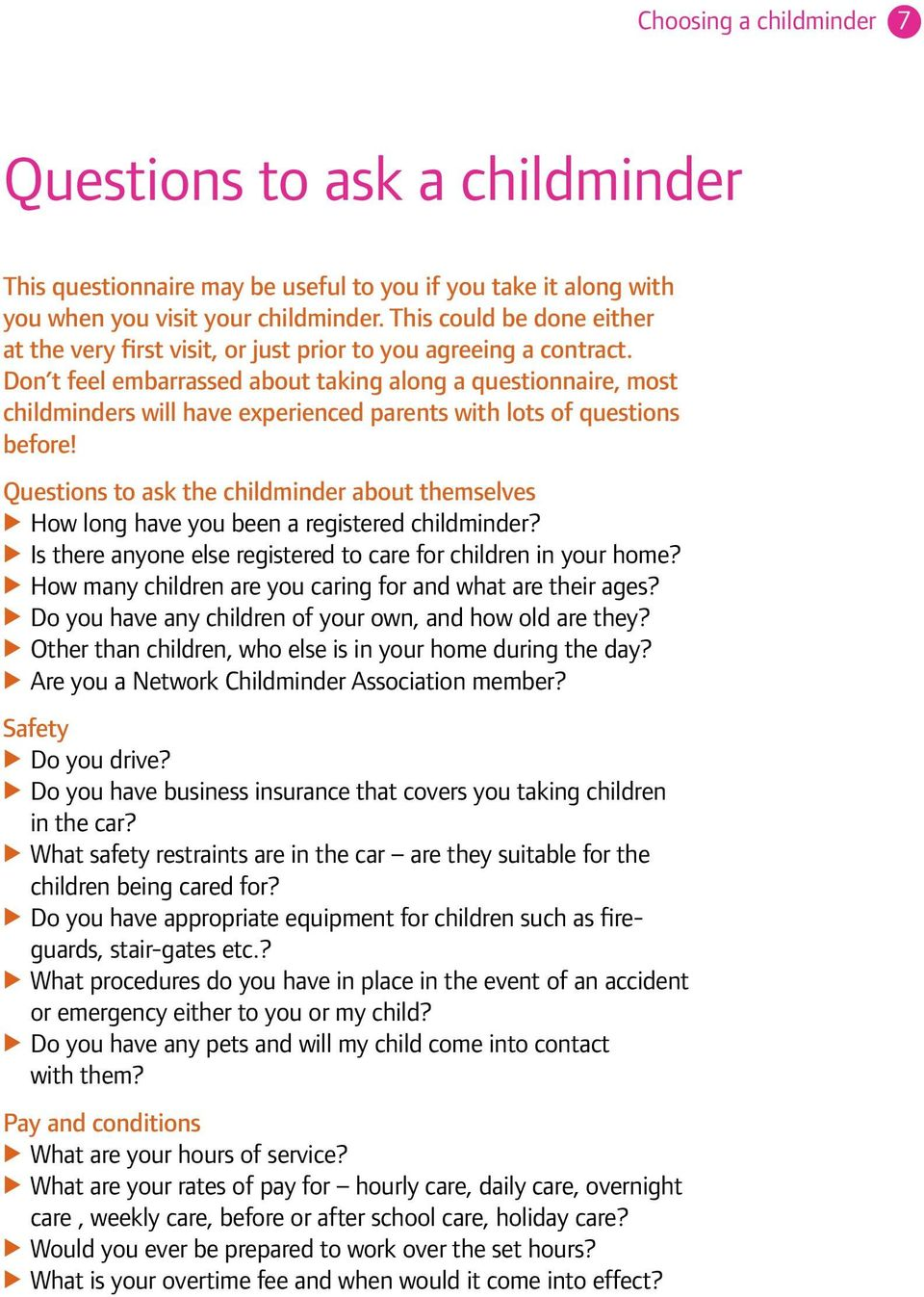 Don t feel embarrassed about taking along a questionnaire, most childminders will have experienced parents with lots of questions before!