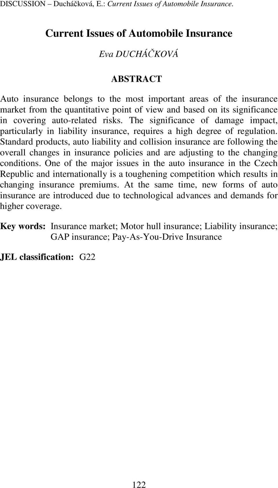 significance in covering auto-related risks. The significance of damage impact, particularly in liability insurance, requires a high degree of regulation.