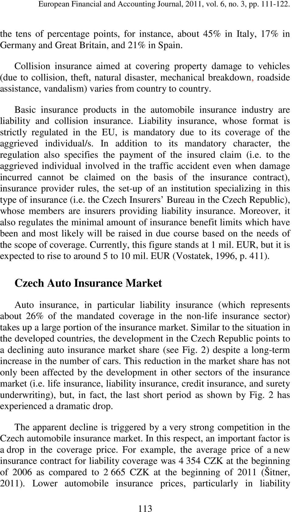 Basic insurance products in the automobile insurance industry are liability and collision insurance.