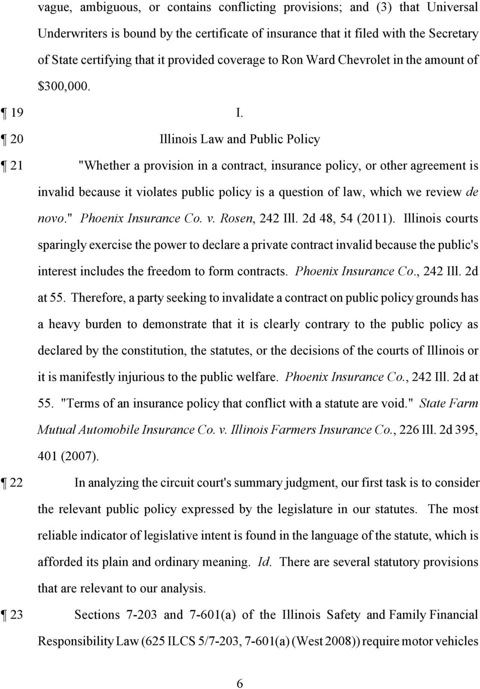 "20 Illinois Law and Public Policy 21 ""Whether a provision in a contract, insurance policy, or other agreement is invalid because it violates public policy is a question of law, which we review de"