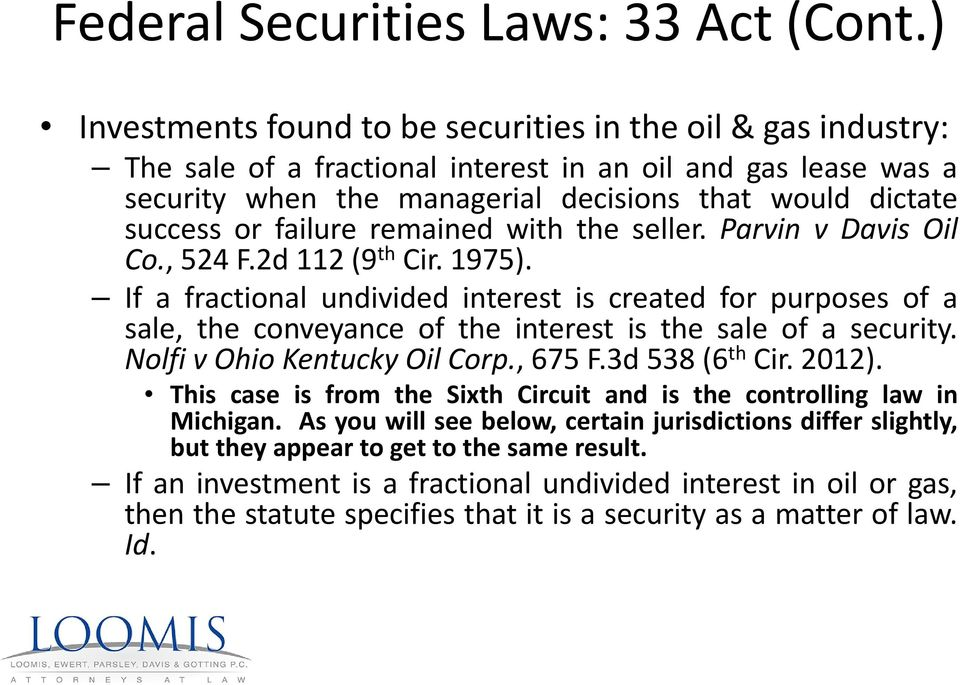 If a fractional undivided interest is created for purposes of a sale,theconveyanceoftheinterestisthesaleofasecurity. Nolfi v Ohio Kentucky Oil Corp., 675 F.3d 538 (6 th Cir. 2012).