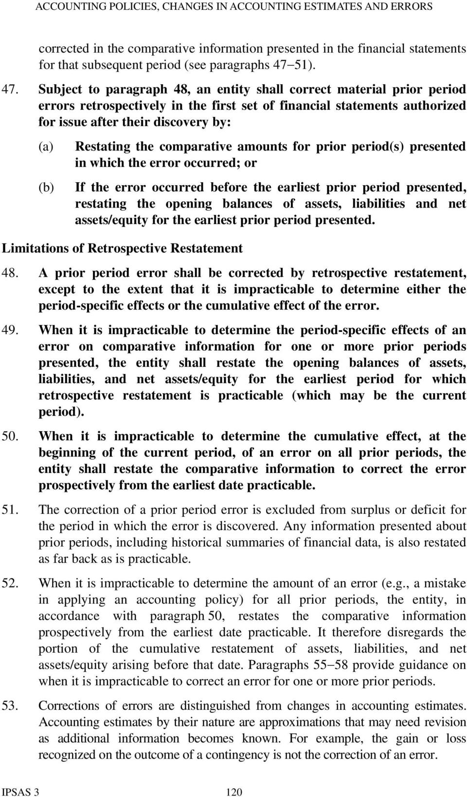 Subject to paragraph 48, an entity shall correct material prior period errors retrospectively in the first set of financial statements authorized for issue after their discovery by: (a) (b) Restating