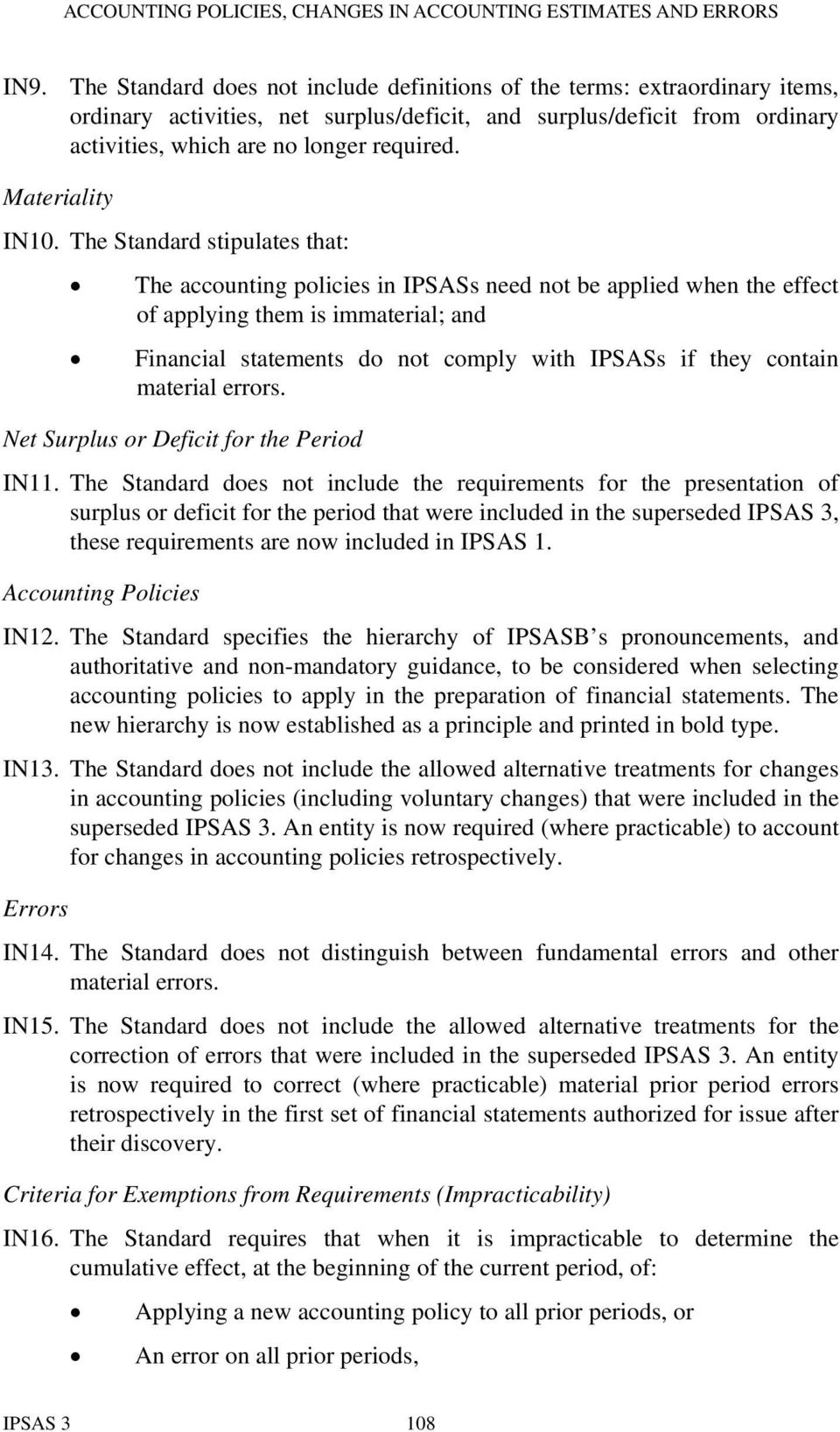 The Standard stipulates that: The accounting policies in IPSASs need not be applied when the effect of applying them is immaterial; and Financial statements do not comply with IPSASs if they contain