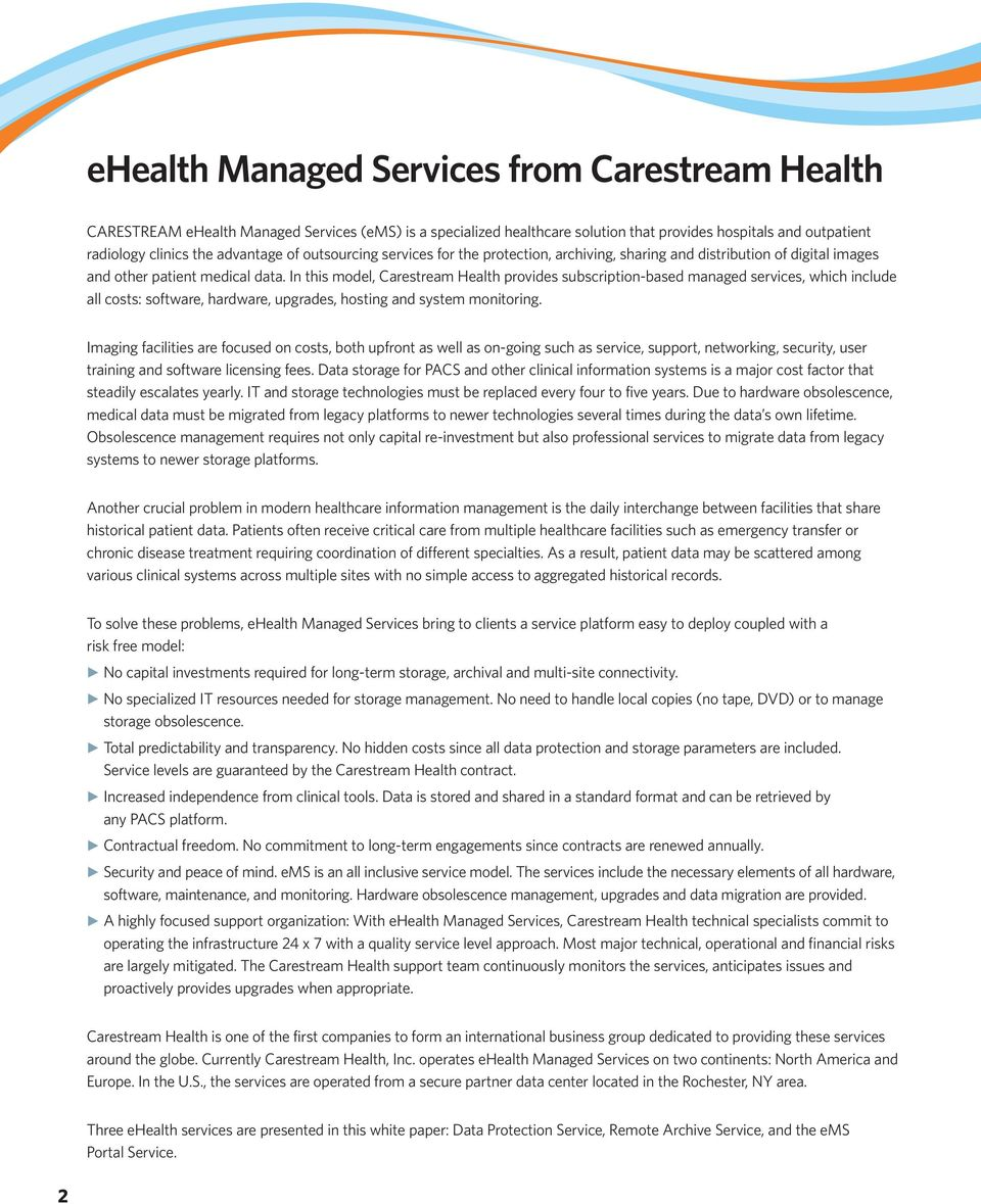 In this model, Carestream Health provides subscription-based managed services, which include all costs: software, hardware, upgrades, hosting and system monitoring.