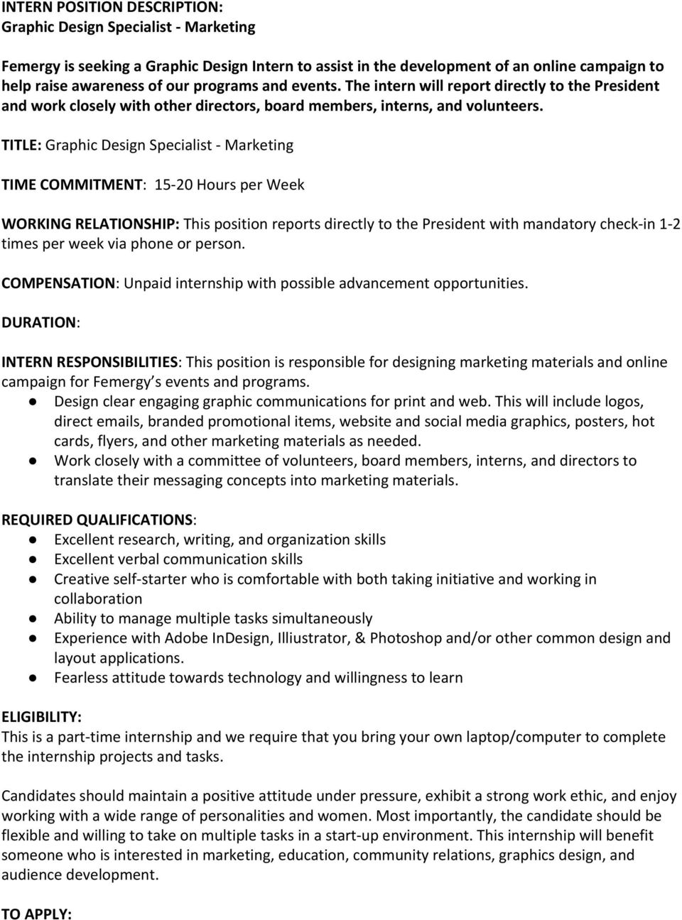 TITLE: Graphic Design Specialist - Marketing INTERN RESPONSIBILITIES : This position is responsible for designing marketing materials and online campaign for Femergy s events and programs.