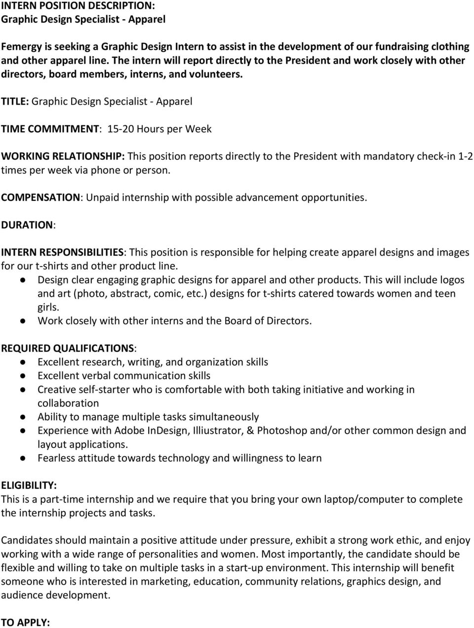 TITLE: Graphic Design Specialist - Apparel INTERN RESPONSIBILITIES : This position is responsible for helping create apparel designs and images for our t-shirts and other product line.