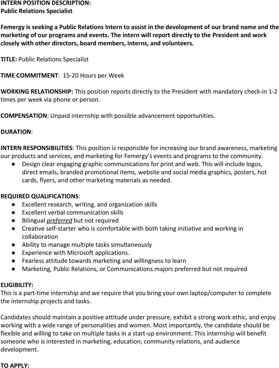 TITLE: Public Relations Specialist INTERN RESPONSIBILITIES : This position is responsible for increasing our brand awareness, marketing our products and services, and marketing for Femergy s events