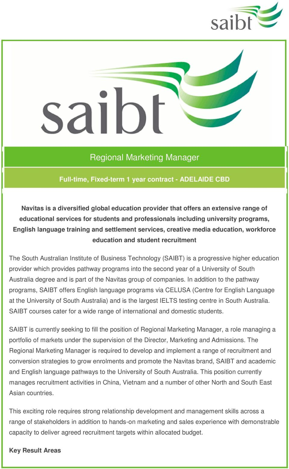 Institute of Business Technology (SAIBT) is a progressive higher education provider which provides pathway programs into the second year of a University of South Australia degree and is part of the