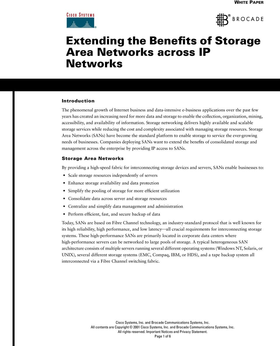 Storage networking delivers highly available and scalable storage services while reducing the cost and complexity associated with managing storage resources.