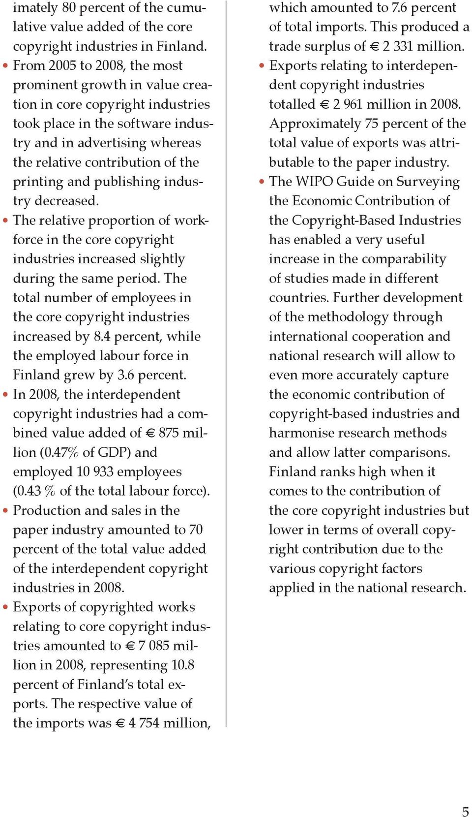 and publishing industry decreased. The relative proportion of workforce in the core copyright industries increased slightly during the same period.