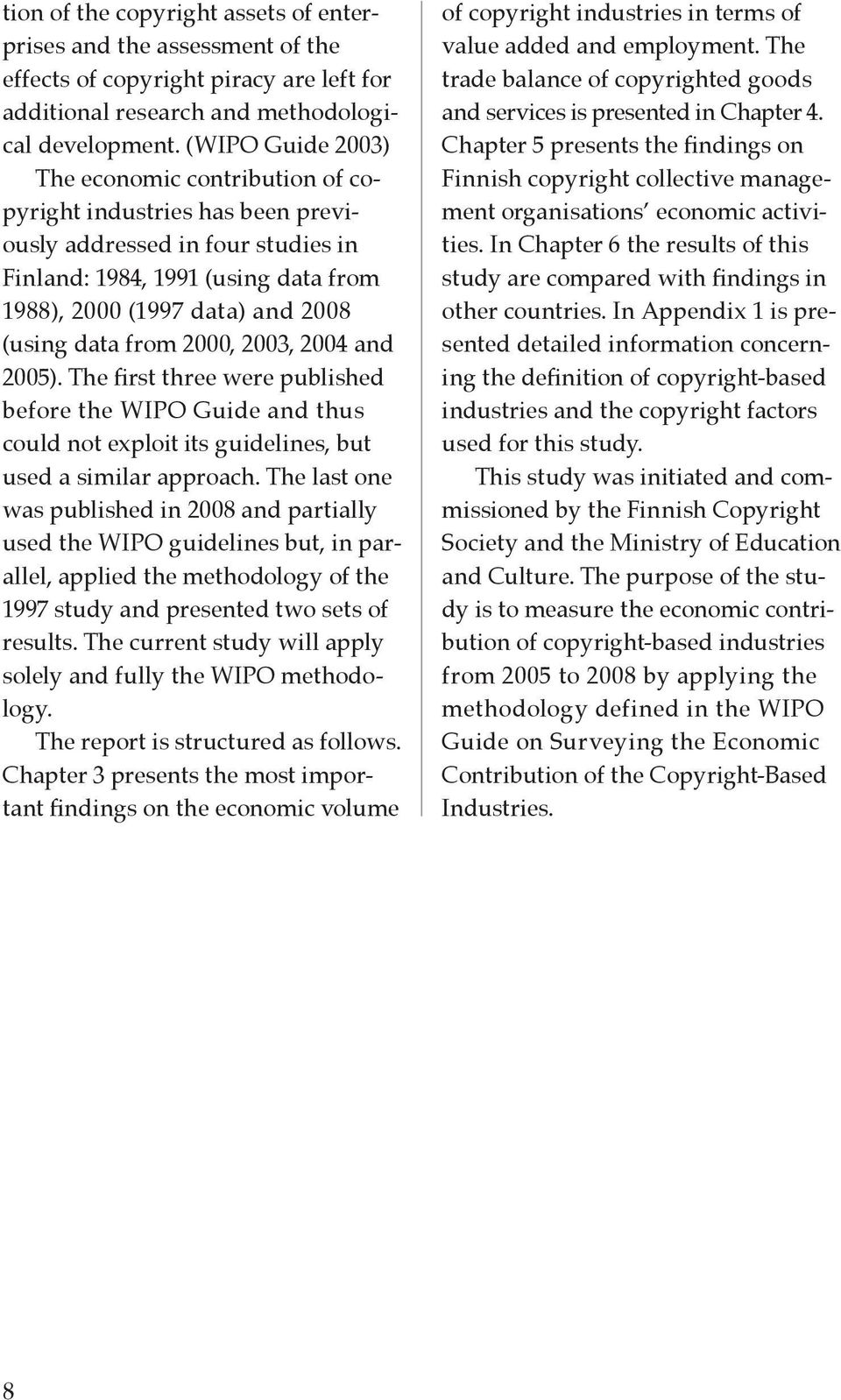 from 2000, 2003, 2004 and 2005). The first three were published before the WIPO Guide and thus could not exploit its guidelines, but used a similar approach.