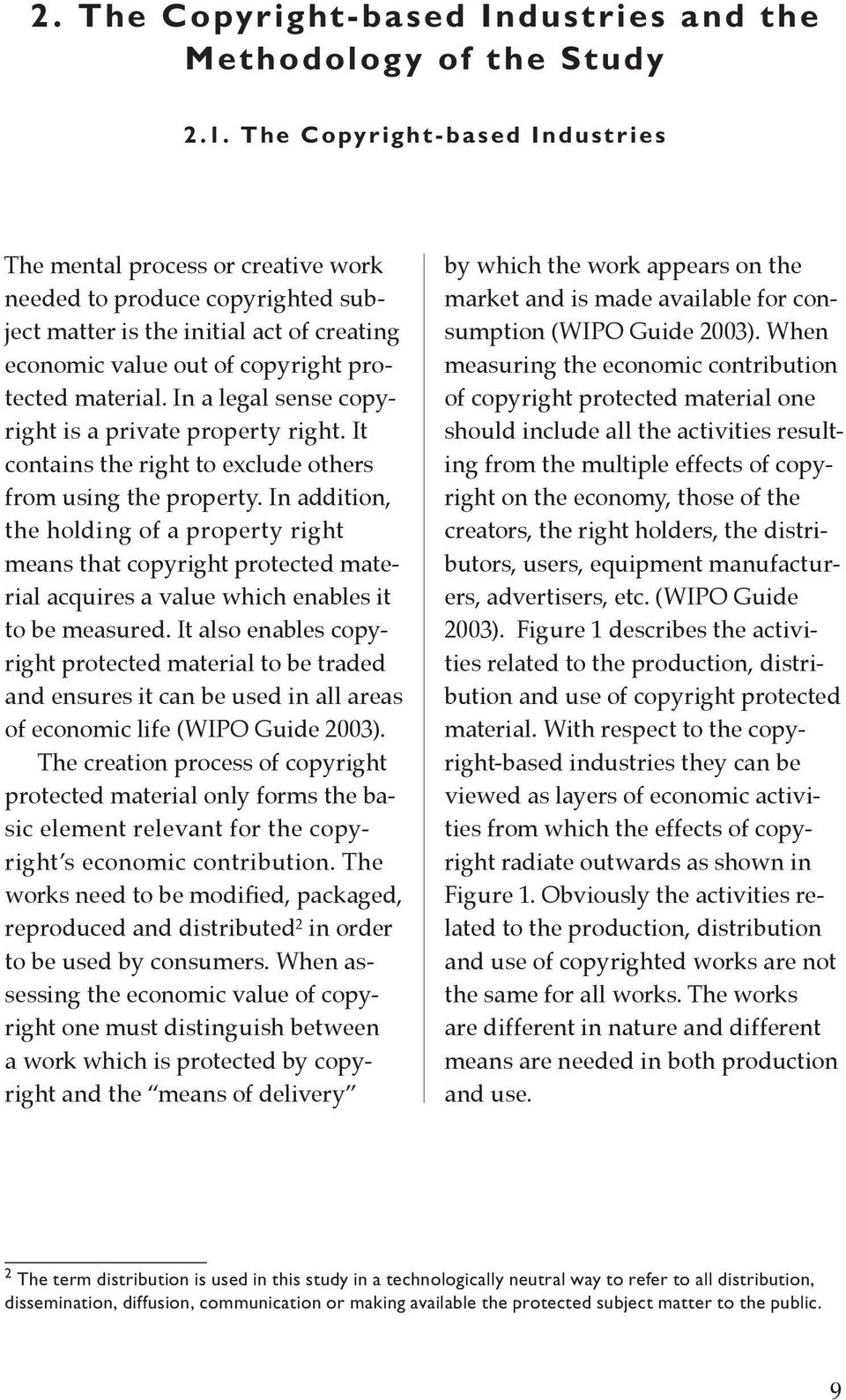 In a legal sense copyright is a private property right. It contains the right to exclude others from using the property.
