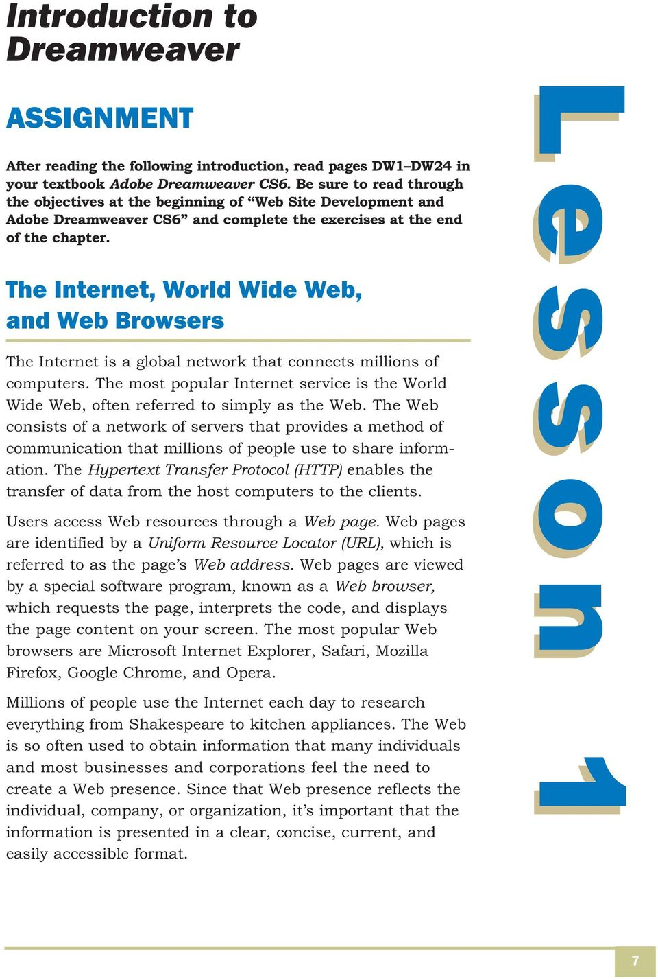 The Internet, World Wide Web, and Web Browsers The Internet is a global network that connects millions of computers.