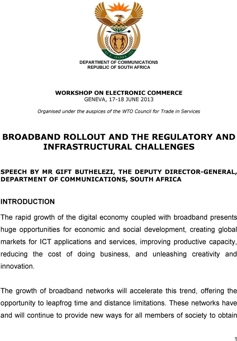 economy coupled with broadband presents huge opportunities for economic and social development, creating global markets for ICT applications and services, improving productive capacity, reducing the