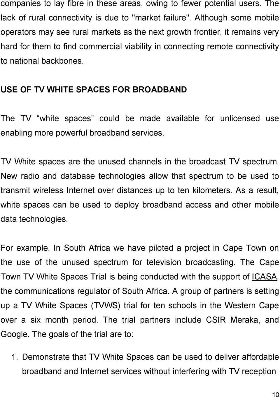 USE OF TV WHITE SPACES FOR BROADBAND The TV white spaces could be made available for unlicensed use enabling more powerful broadband services.