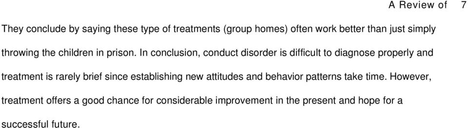 In conclusion, conduct disorder is difficult to diagnose properly and treatment is rarely brief since