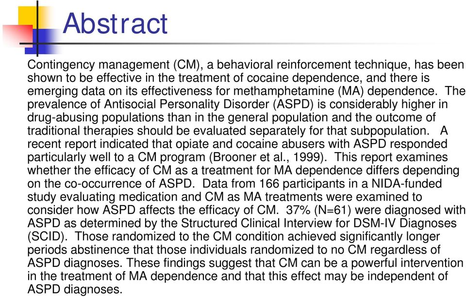 The prevalence of Antisocial Personality Disorder (ASPD) is considerably higher in drug-abusing populations than in the general population and the outcome of traditional therapies should be evaluated