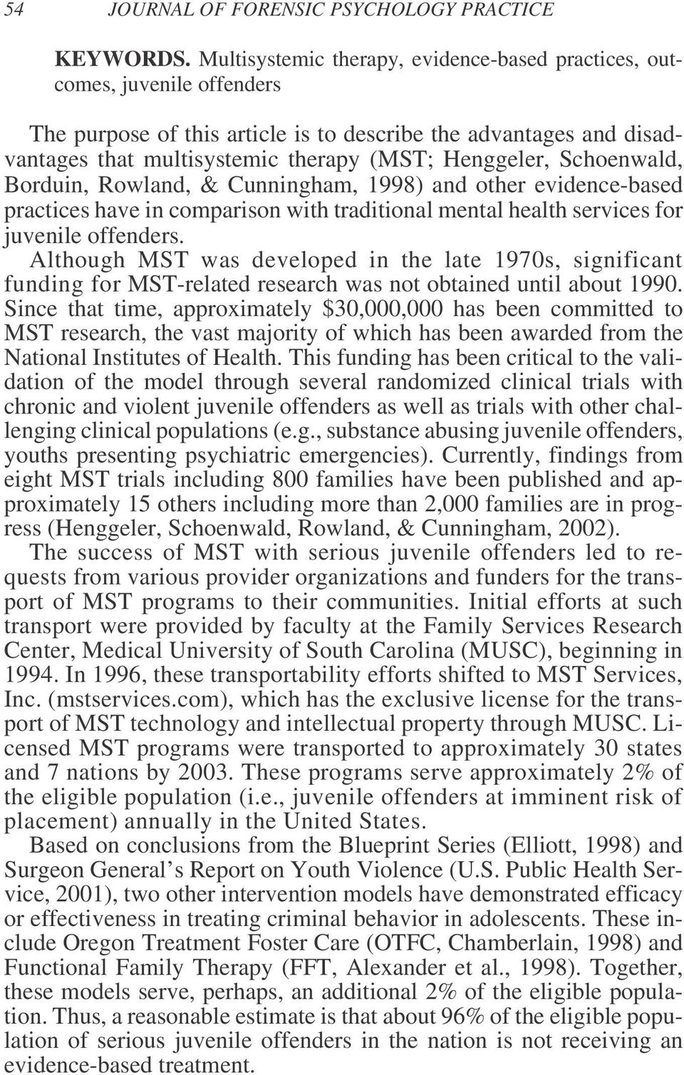 Schoenwald, Borduin, Rowland, & Cunningham, 1998) and other evidence-based practices have in comparison with traditional mental health services for juvenile offenders.