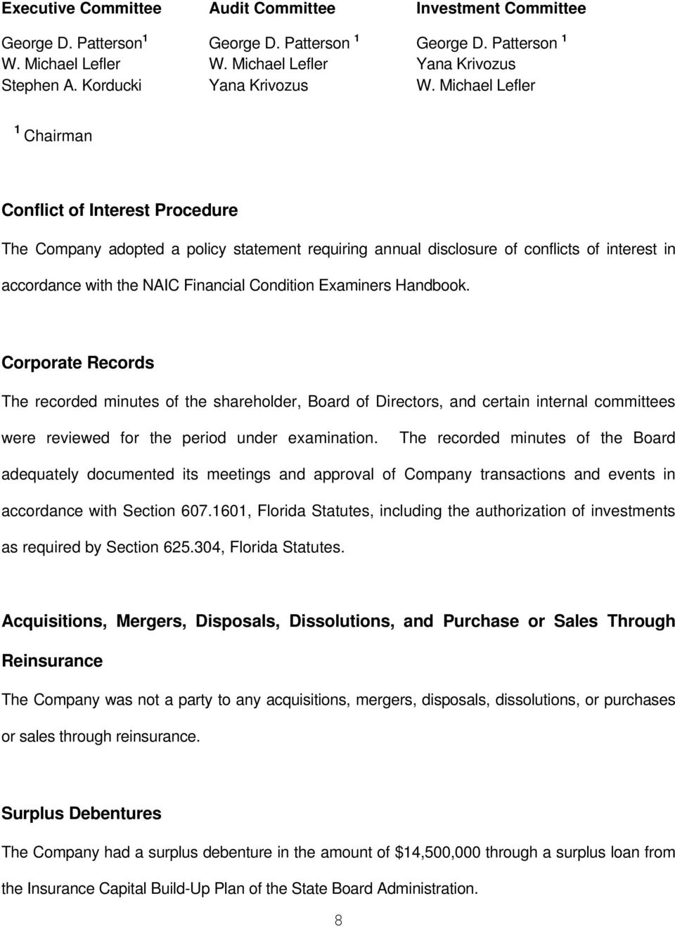 Michael Lefler 1 Chairman Conflict of Interest Procedure The Company adopted a policy statement requiring annual disclosure of conflicts of interest in accordance with the NAIC Financial Condition