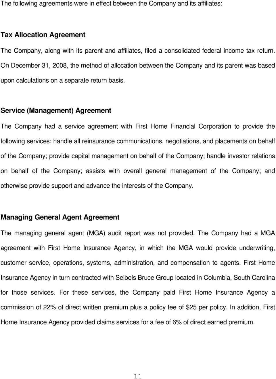Service (Management) Agreement The Company had a service agreement with First Home Financial Corporation to provide the following services: handle all reinsurance communications, negotiations, and