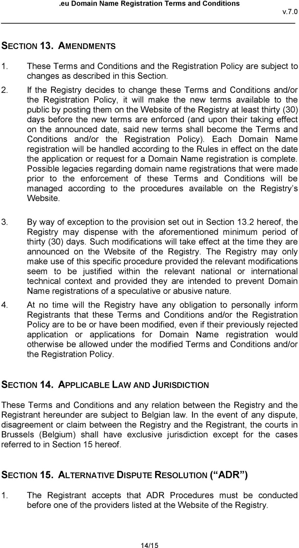 thirty (30) days before the new terms are enforced (and upon their taking effect on the announced date, said new terms shall become the Terms and Conditions and/or the Registration Policy).