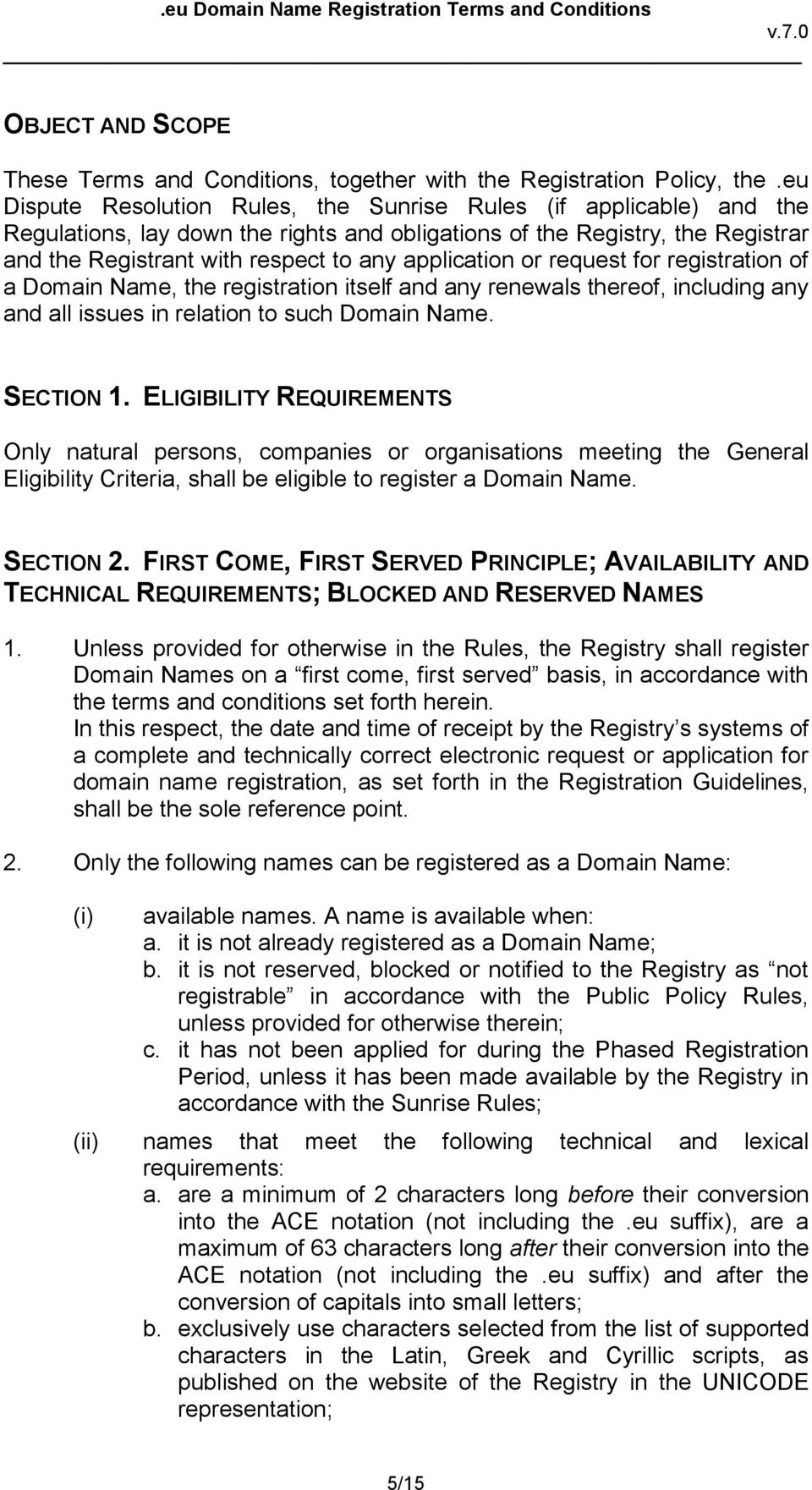 application or request for registration of a Domain Name, the registration itself and any renewals thereof, including any and all issues in relation to such Domain Name. SECTION 1.