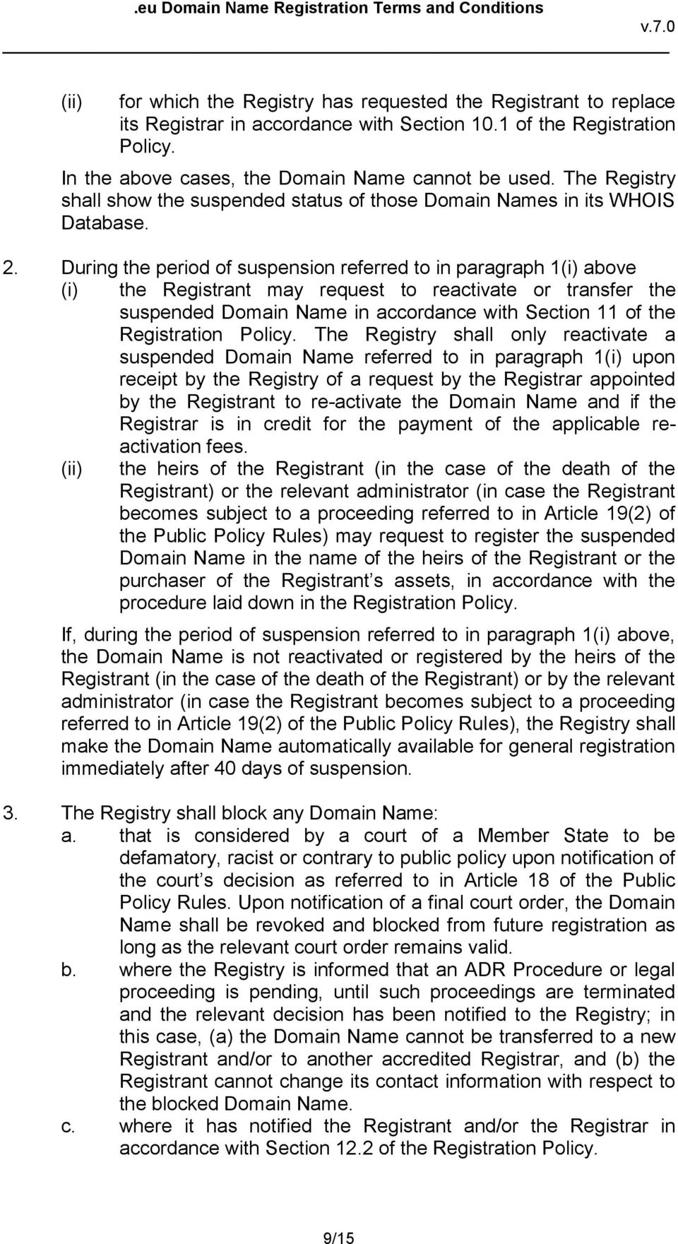 During the period of suspension referred to in paragraph 1(i) above (i) the Registrant may request to reactivate or transfer the suspended Domain Name in accordance with Section 11 of the