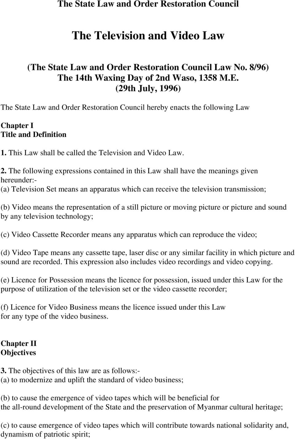 The following expressions contained in this Law shall have the meanings given hereunder:- (a) Television Set means an apparatus which can receive the television transmission; (b) Video means the