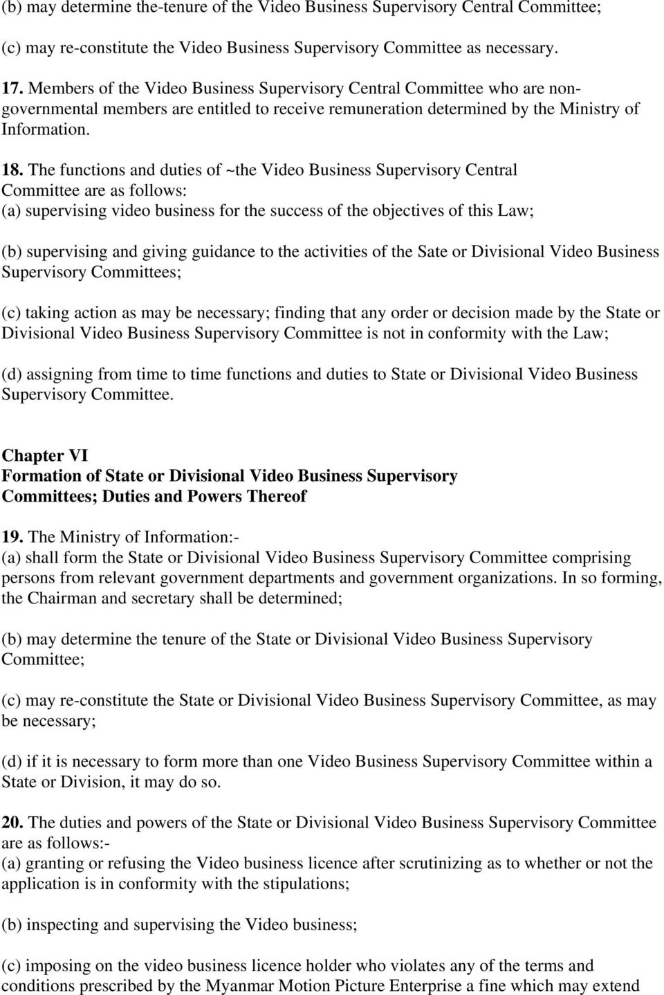 The functions and duties of ~the Video Business Supervisory Central Committee are as follows: (a) supervising video business for the success of the objectives of this Law; (b) supervising and giving