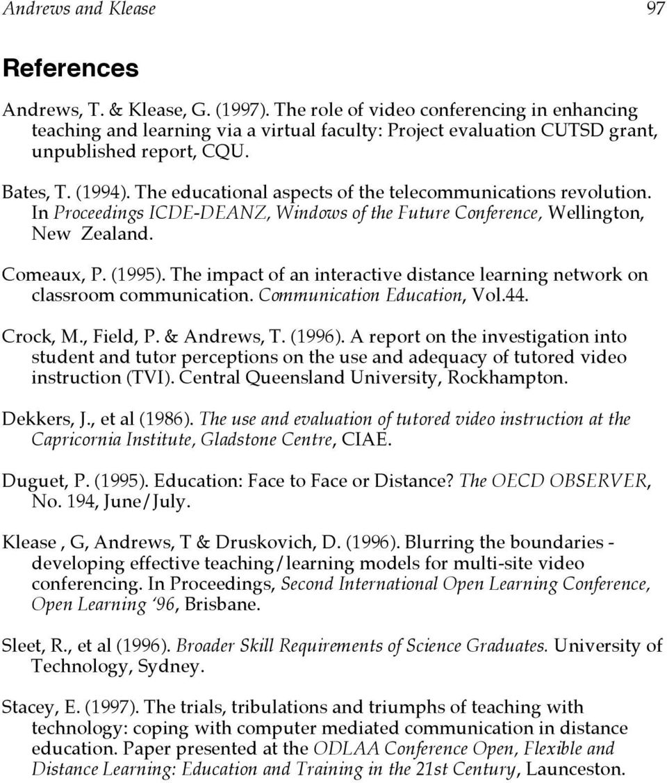 The educational aspects of the telecommunications revolution. In Proceedings ICDE-DEANZ, Windows of the Future Conference, Wellington, New Zealand. Comeaux, P. (1995).