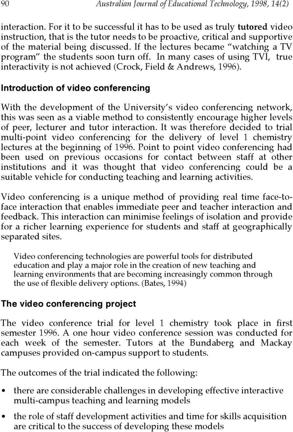 If the lectures became watching a TV program the students soon turn off. In many cases of using TVI, true interactivity is not achieved (Crock, Field & Andrews, 1996).