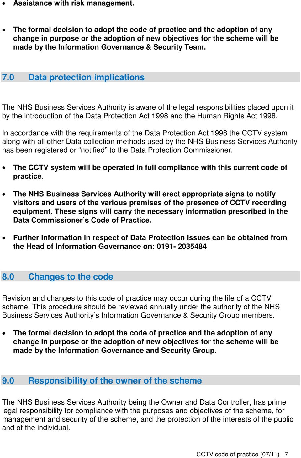 7.0 Data protection implications The NHS Business Services Authority is aware of the legal responsibilities placed upon it by the introduction of the Data Protection Act 1998 and the Human Rights Act