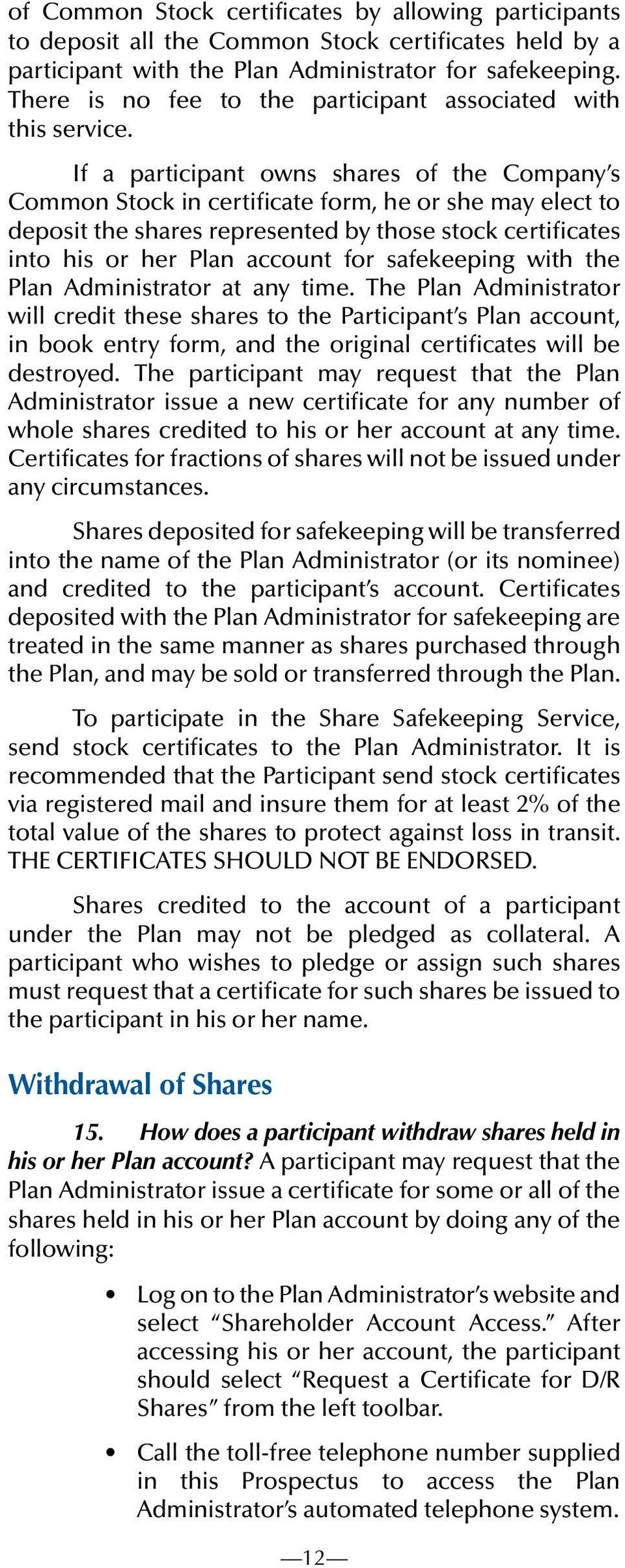 If a participant owns shares of the Company s Common Stock in certificate form, he or she may elect to deposit the shares represented by those stock certificates into his or her Plan account for