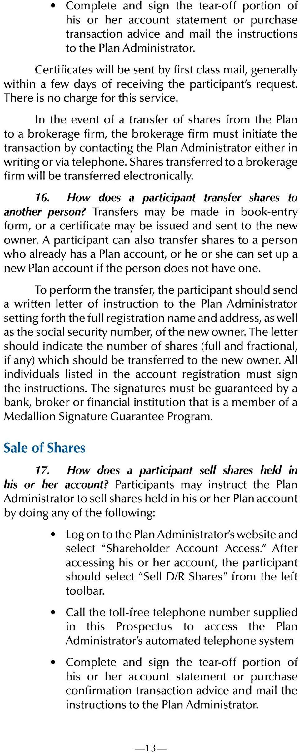 In the event of a transfer of shares from the Plan to a brokerage firm, the brokerage firm must initiate the transaction by contacting the Plan Administrator either in writing or via telephone.