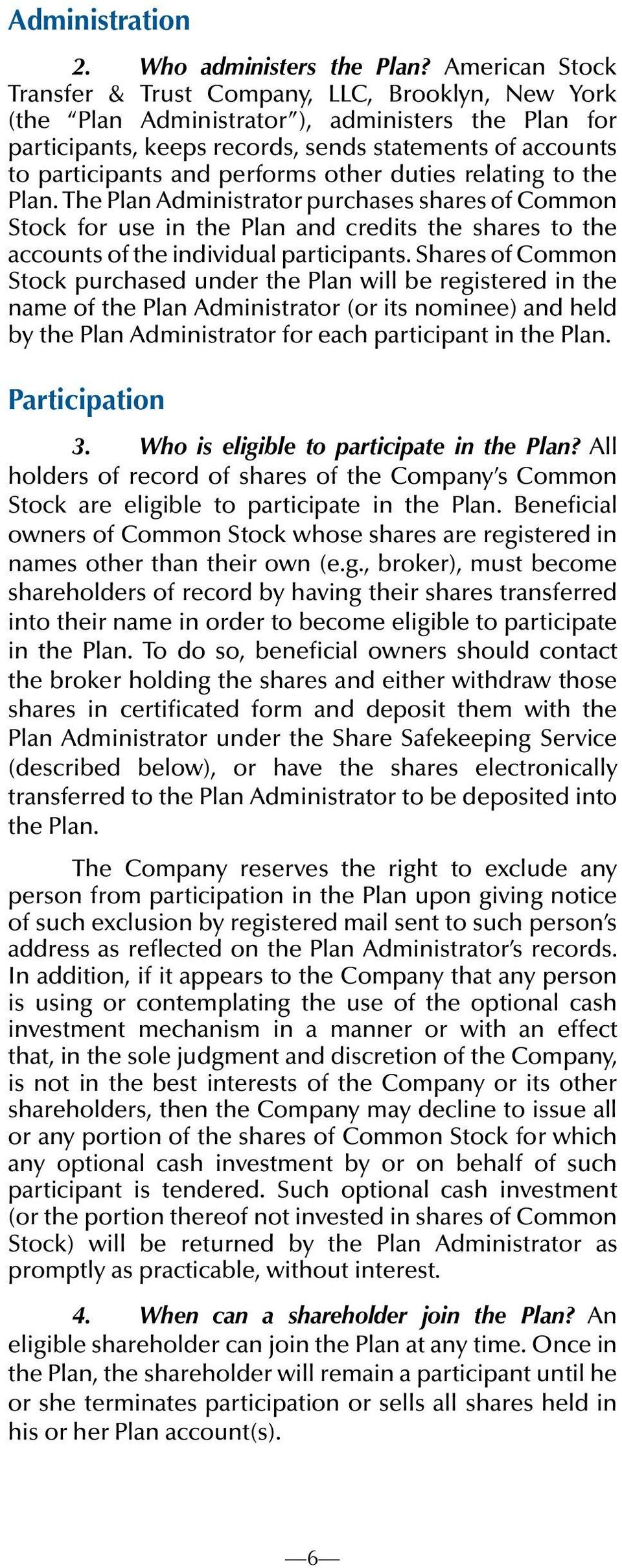 performs other duties relating to the Plan. The Plan Administrator purchases shares of Common Stock for use in the Plan and credits the shares to the accounts of the individual participants.