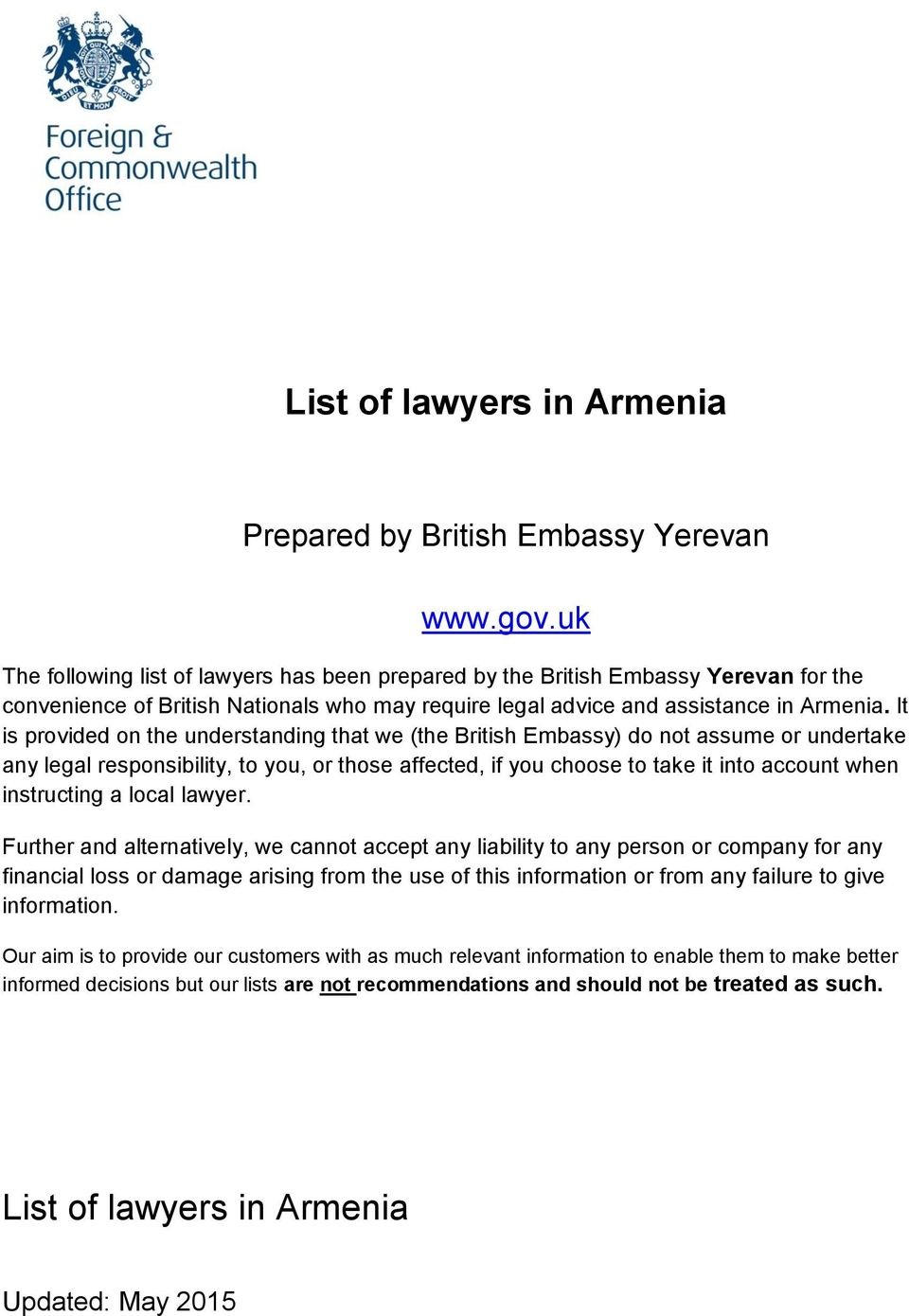 It is provided on the understanding that we (the British Embassy) do not assume or undertake any legal responsibility, to you, or those affected, if you choose to take it into account when