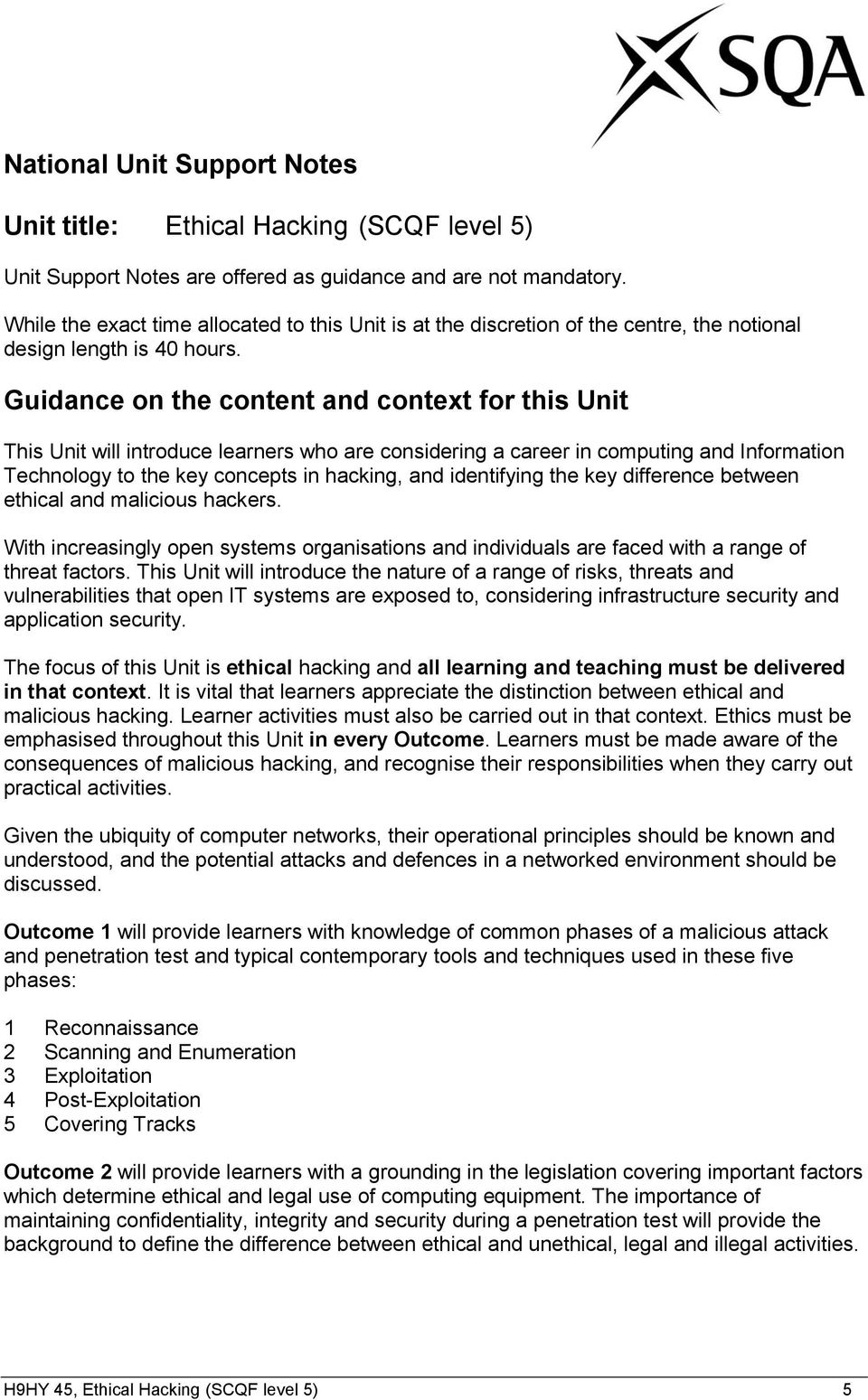 Guidance on the content and context for this Unit This Unit will introduce learners who are considering a career in computing and Information Technology to the key concepts in hacking, and