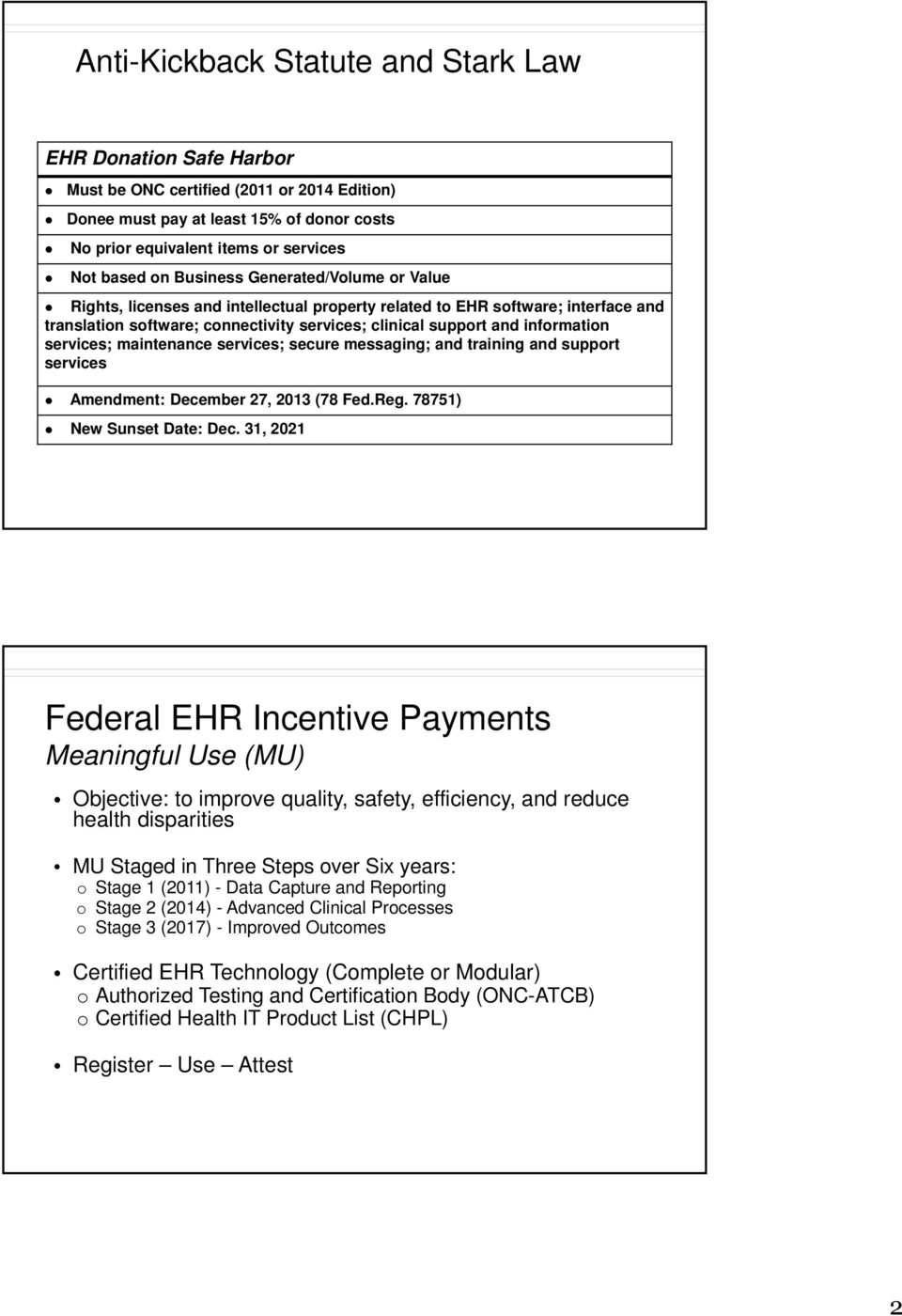 services; maintenance services; secure messaging; and training and support services Amendment: December 27, 2013 (78 Fed.Reg. 78751) New Sunset Date: Dec.