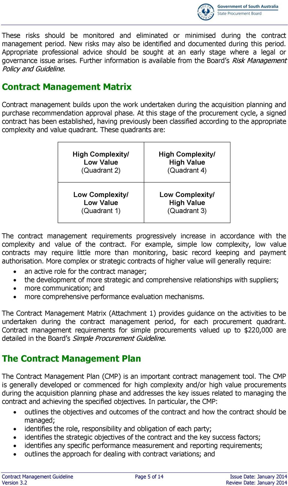 Contract Management Matrix Contract management builds upon the work undertaken during the acquisition planning and purchase recommendation approval phase.