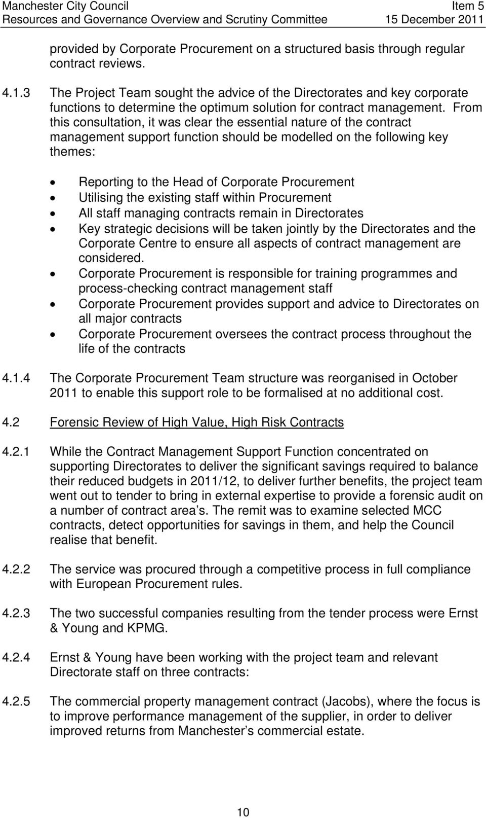 From this consultation, it was clear the essential nature of the contract management support function should be modelled on the following key themes: Reporting to the Head of Corporate Procurement