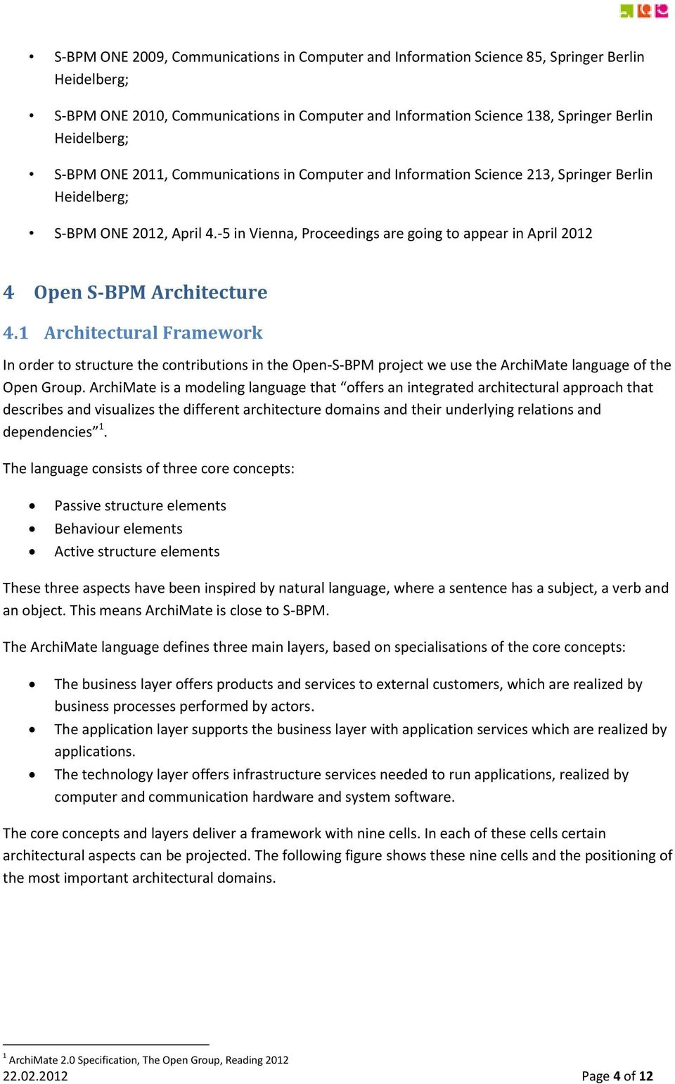 -5 in Vienna, Proceedings are going to appear in April 2012 4 Open S-BPM Architecture 4.