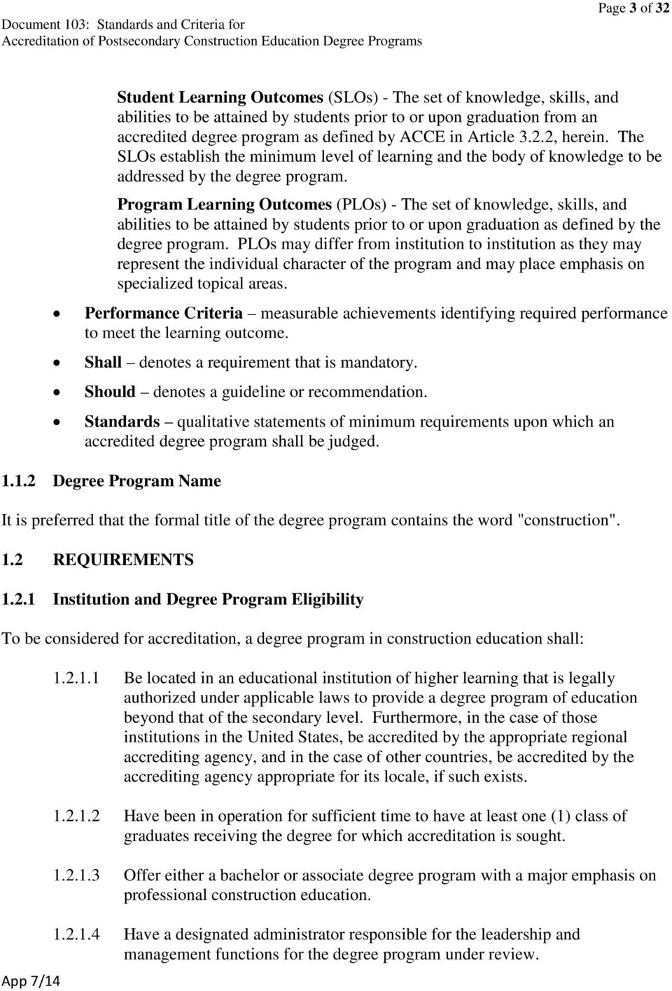 Program Learning Outcomes (PLOs) - The set of knowledge, skills, and abilities to be attained by students prior to or upon graduation as defined by the degree program.