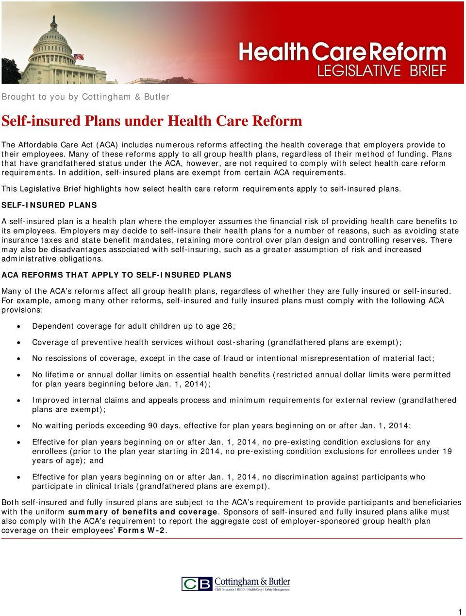 Plans that have grandfathered status under the ACA, however, are not required to comply with select health care reform requirements.