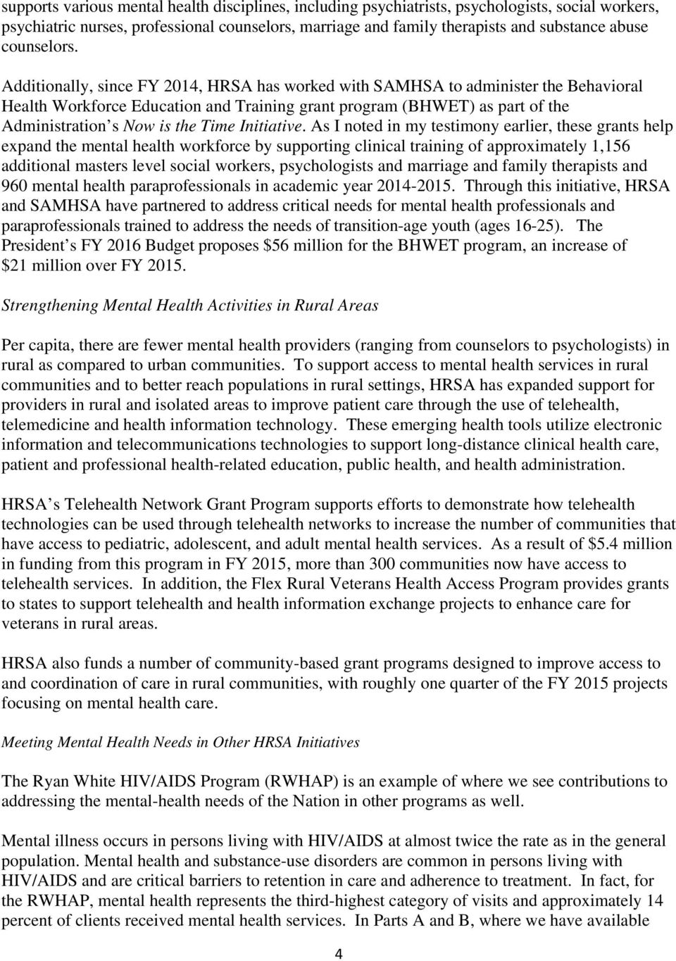 Additionally, since FY 2014, HRSA has worked with SAMHSA to administer the Behavioral Health Workforce Education and Training grant program (BHWET) as part of the Administration s Now is the Time