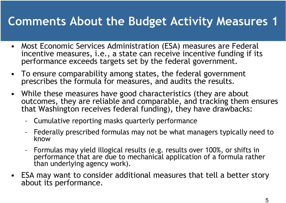 While these measures have good characteristics (they are about outcomes, they are reliable and comparable, and tracking them ensures that Washington receives federal funding), they have drawbacks: