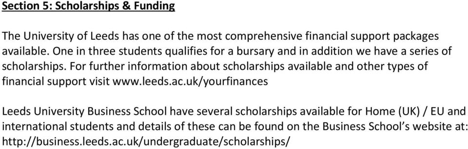 For further information about scholarships available and other types of financial support visit www.leeds.ac.