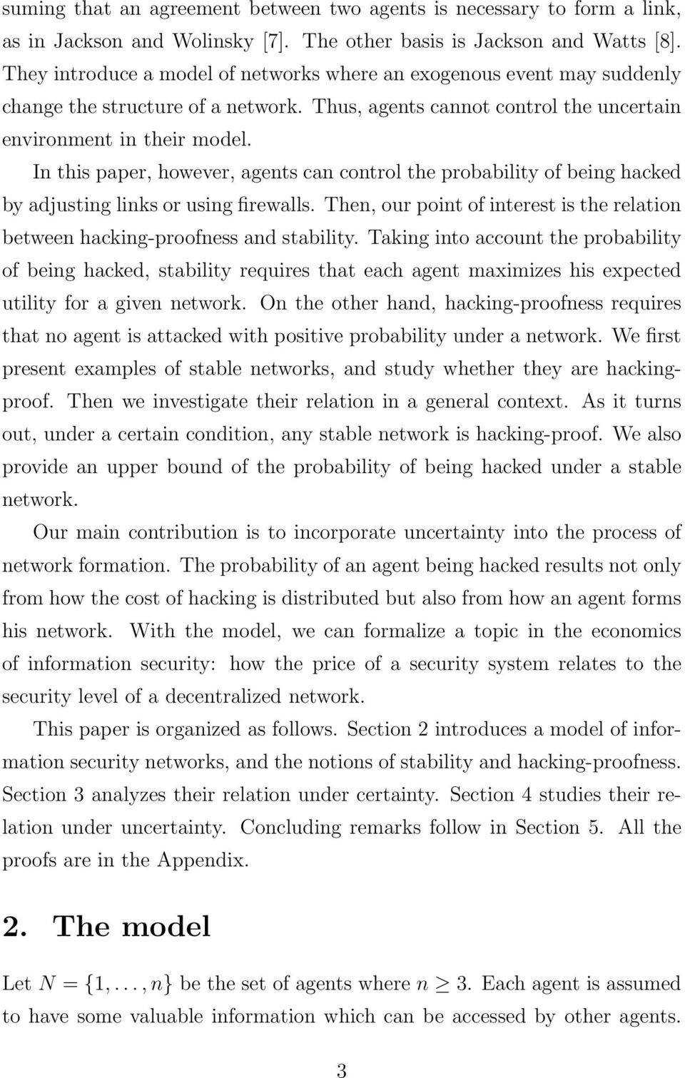 In this paper, however, agents can control the probability of being hacked by adjusting links or using firewalls. Then, our point of interest is the relation between hacking-proofness and stability.